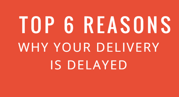 Top 6 reasons why your delivery is delayed